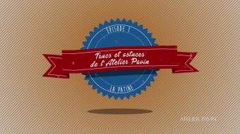 Trucs et astuces de l'Atelier Pavin – Épisode 1, la patine